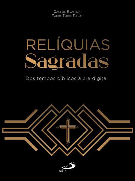 Relíquias Sagradas - Dos tempos bíblicos à era digital - 9786555620412